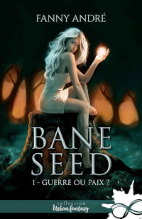 Bane Seed, tome 1: Guerre ou Paix?