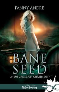 Bane Seed, tome 2: Un crime, un châtiment