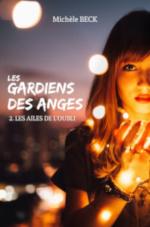 Les Gardiens des Anges, tome 2 : Les Ailes de l'oubli de Michèle Beck