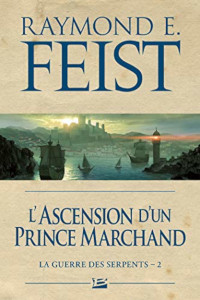La Guerre des Serpents, tome 2: L'Ascension d'un prince marchand