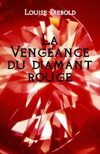 La Vengeance du diamant rouge de Louise Diebold