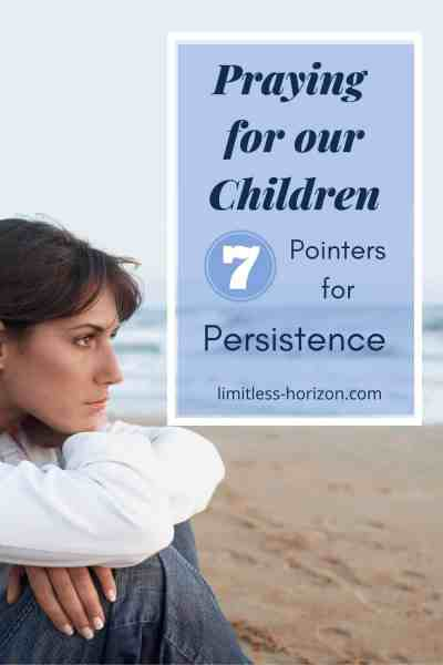 Woman looking out to sea resolutely and title Praying for our children 7 pointers for persistence