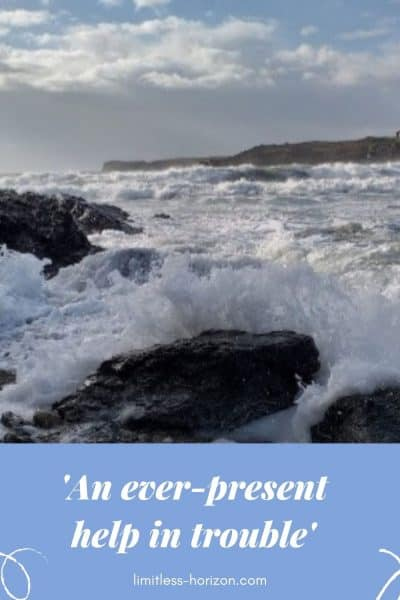 Picture of a rough stormy sea and the text 'an ever present help in trouble'
