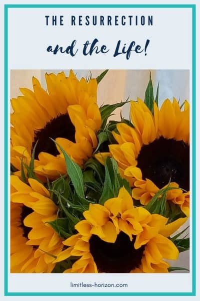 A picture of sunflowers with the text 'The Resurrection and the Life'