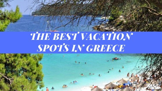 the best vacation spots in Greece