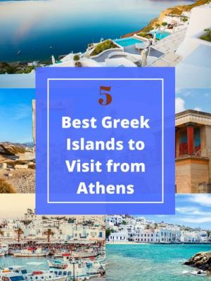 The Ultimate Athens - 5 Best Greek Islands to visit from Athens