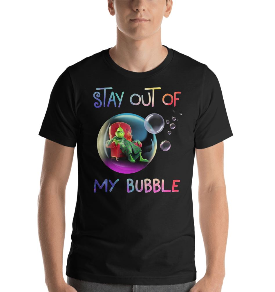 Grinch stay out of my bubble Christmas shirt