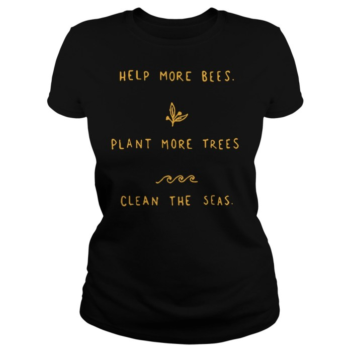 Help more bees plant more trees clean the seas shirt