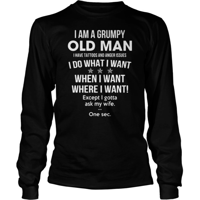 I am a Grumpy and old man, I have tattoos and anger issues shirt