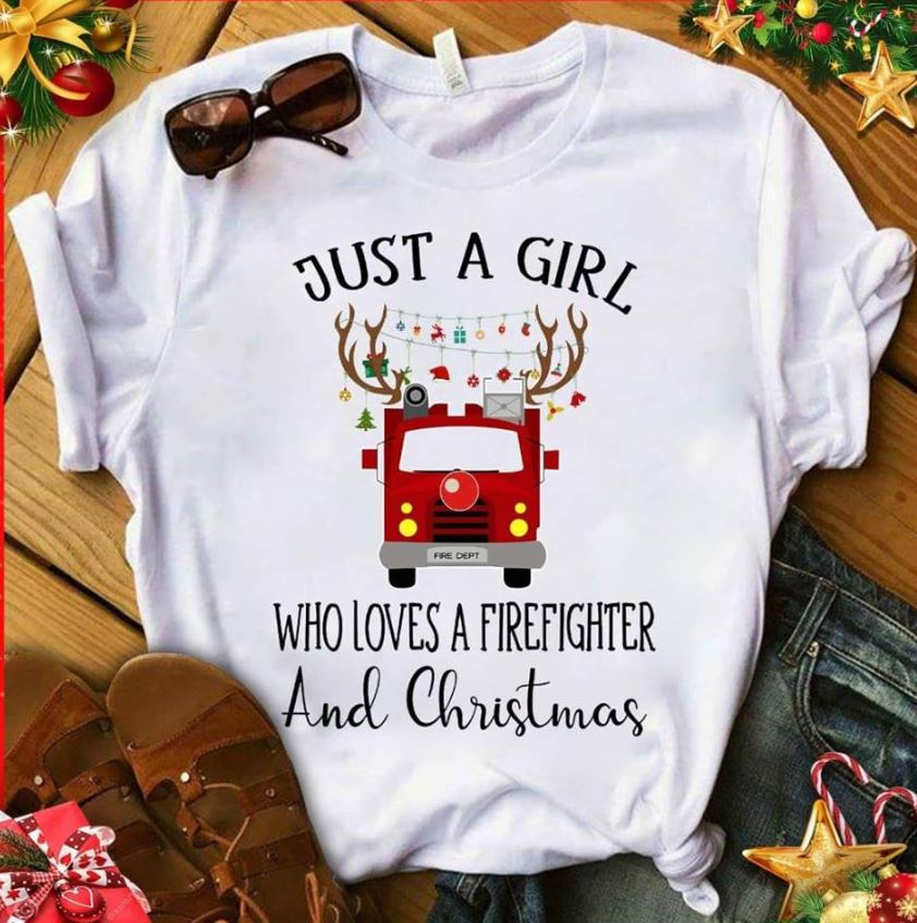 Firefighter Christmas Shirt.Just A Girl Who Loves A Firefighter And Christmas Shirt