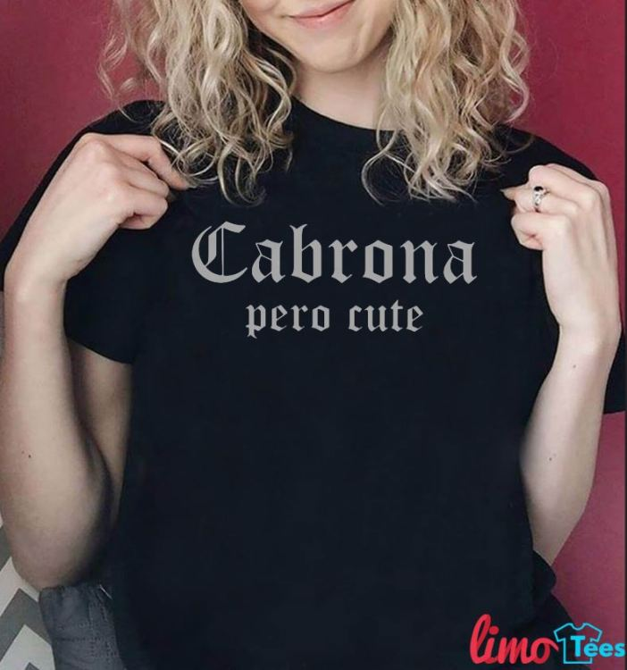 Cabrona pero cute I'm proud of my roots shirt