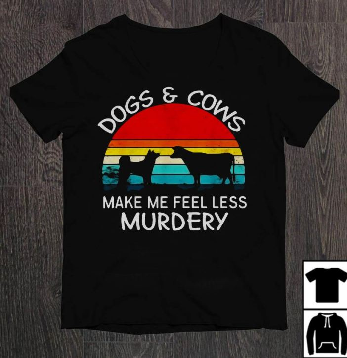 Dogs and cows make me feel less murdery sunset shirt