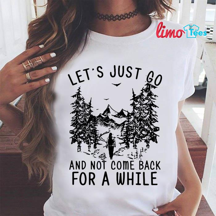 Hiking girl let's is just go and not come back for a while shirt