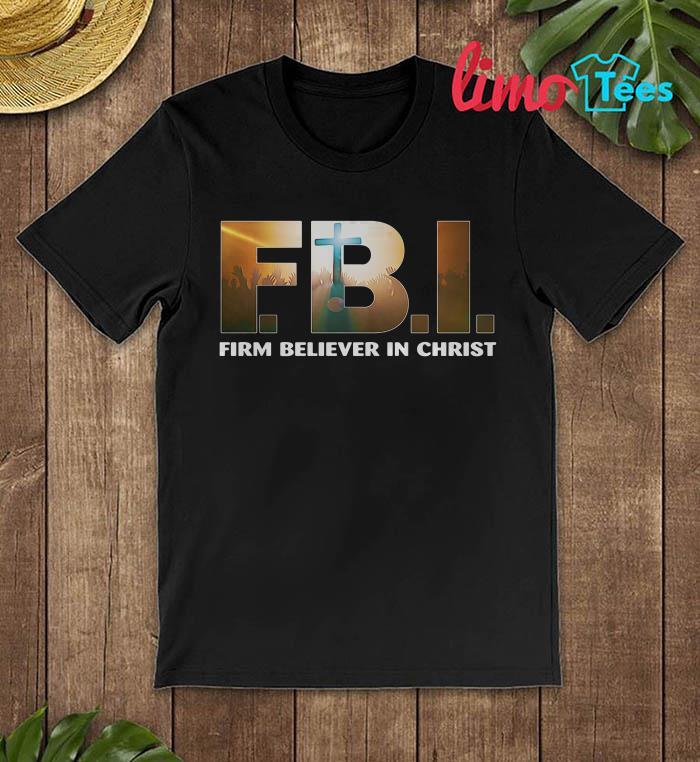 FBI firm believer in Jesus shirt