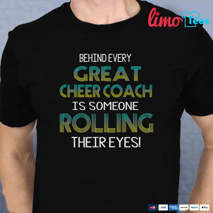 Behind every great cheer coach it's someone rolling their eyes shirt