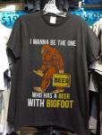 I wanna be the one beer who has a beer with Bigfoot shirt