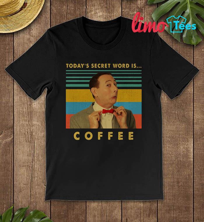 Pee-wee Herman today's secret word is coffee shirt