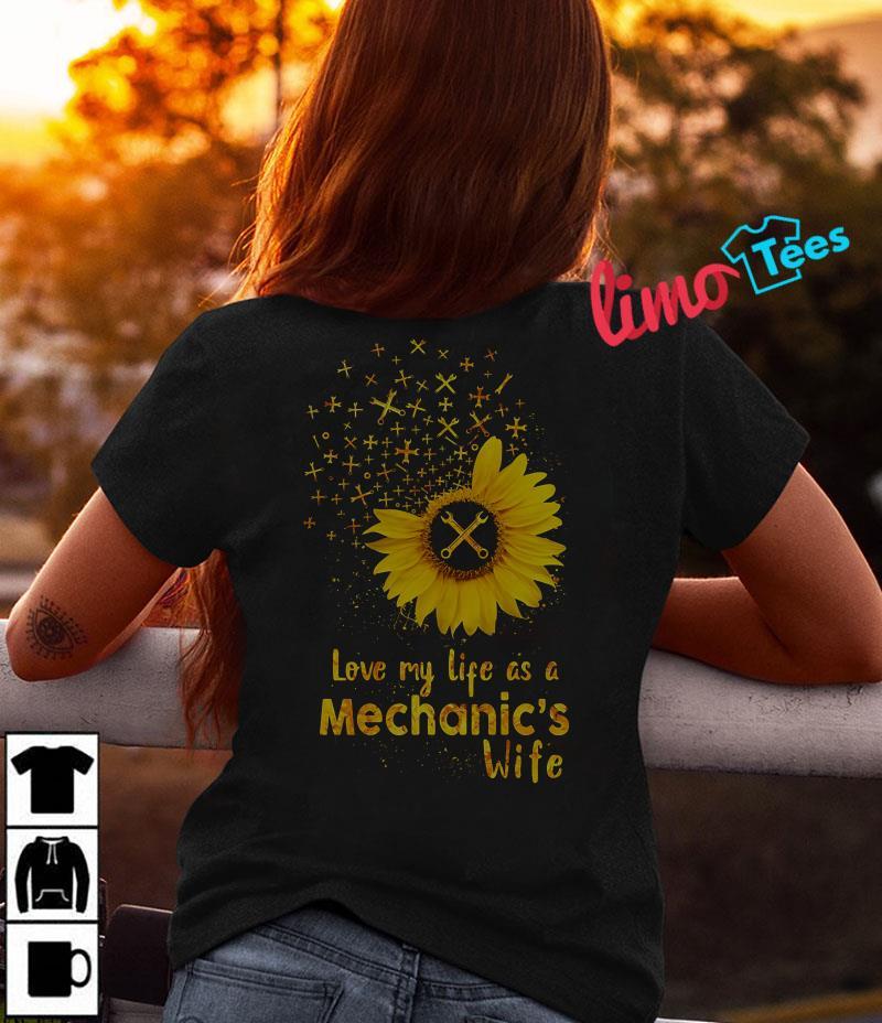 Sunflower love my life as a mechanic's wife shirt