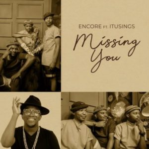 Encore ft ItuSings – Missing You (Audio Downloads).