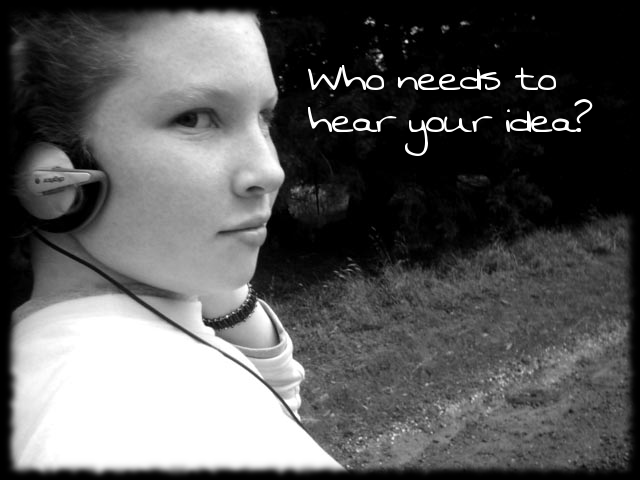 who needs to hear your idea?