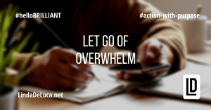 lindadeluca.net 20210201 #hellobrilliant #action-with-purpose #let-go-of-overwhelm