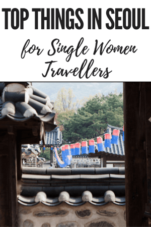 top things to do in seoul for Single Women Travellers