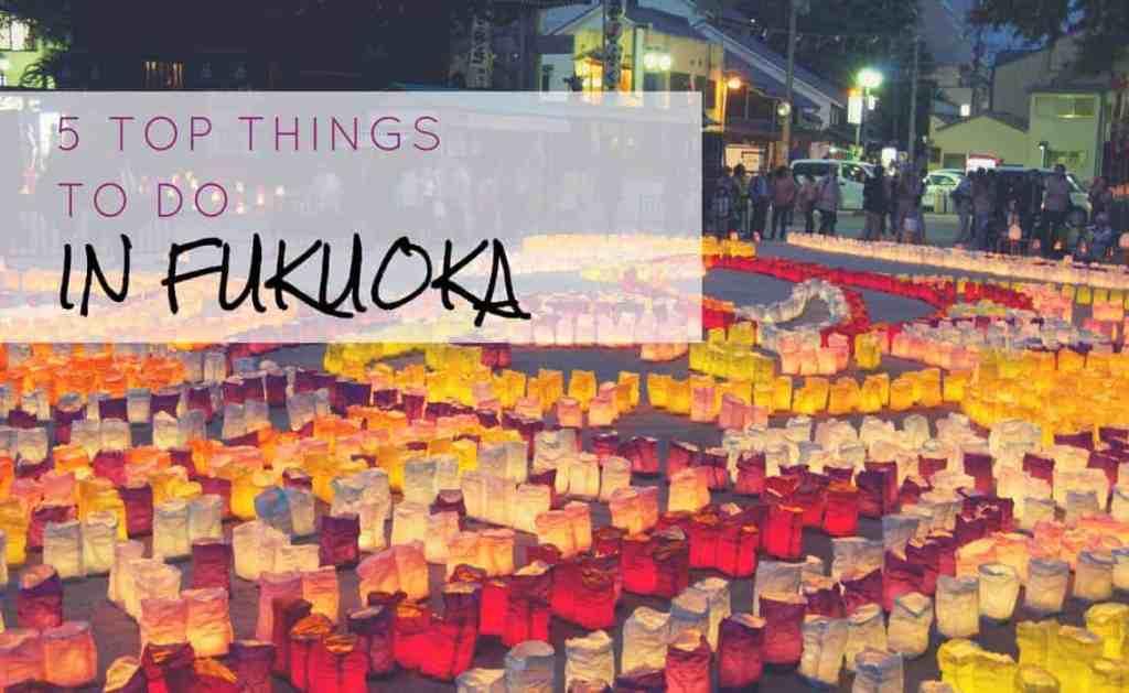 5 Top Things To Do in Fukuoka