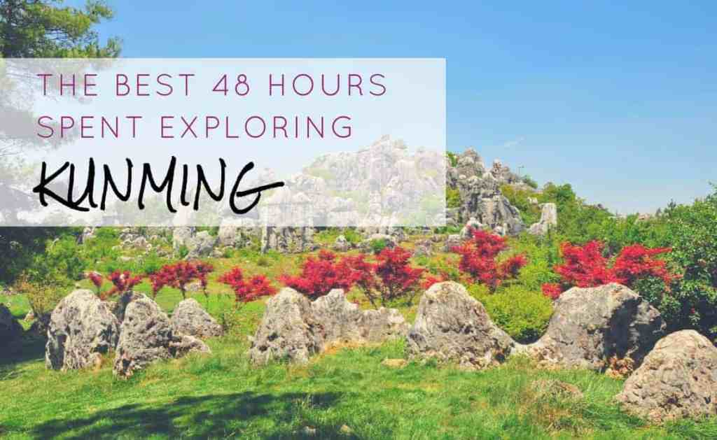 The Best 48 Hours Spent Exploring Kunming, China