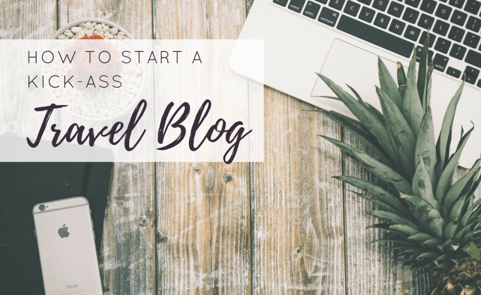 How To Start A Travel Blog - The Easy Way