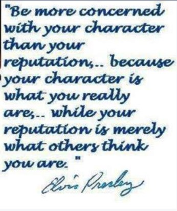 Elvis quote...reputation and character