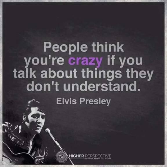 People think you are crazy...