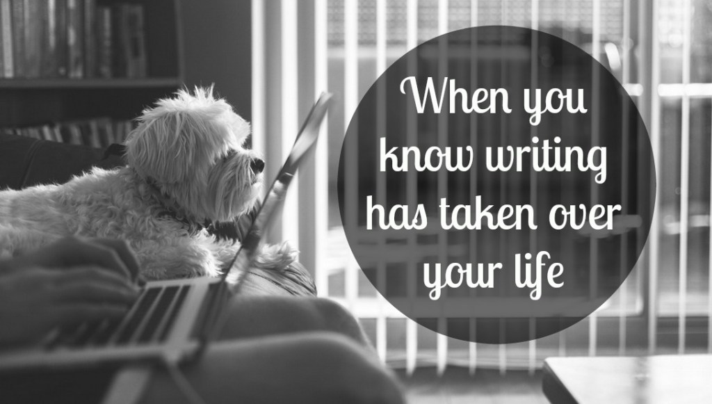 writing takes over your life