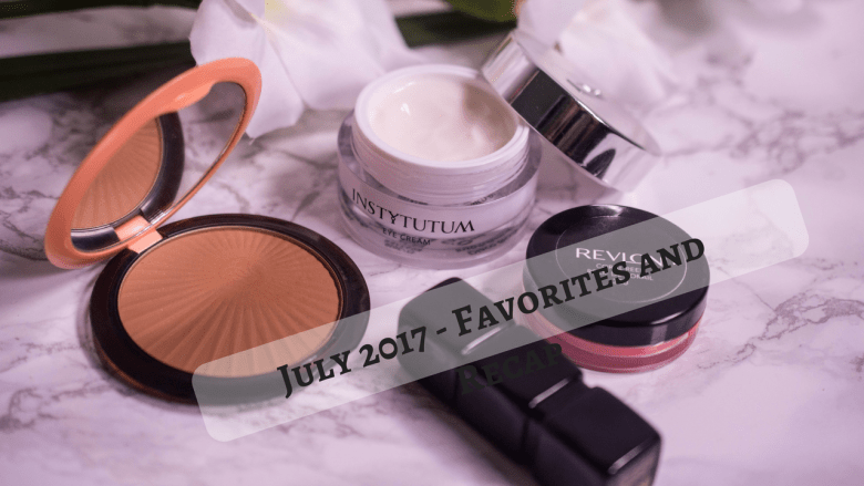 July 2017 Favorites and Recap