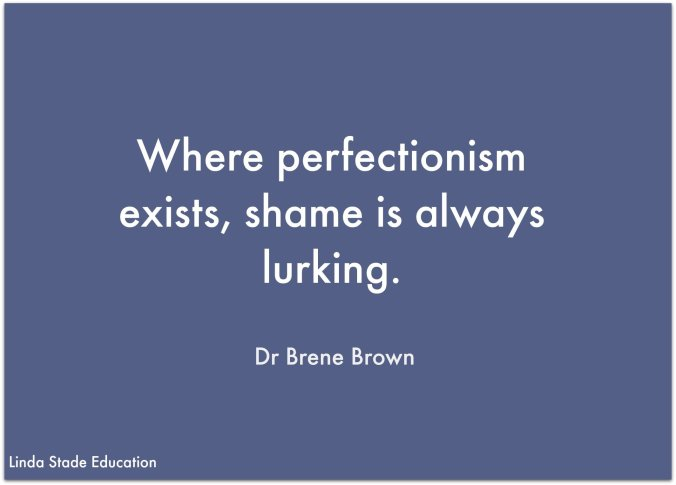 """Perfection Paralysis ...""""Where perfectionism exists, shame is always lurking."""" Dr Brene Brown"""