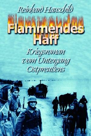 Flammendes Haff. Kriegsroman vom Untergang Ostpreußens. Roman von Reinhard Hauschild