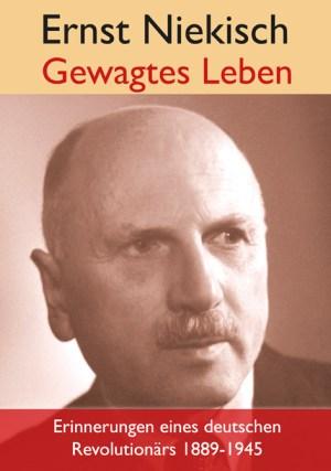 Ernst Niekisch: Gewagtes Leben. Lebenserinnerungen eines deutschen Revolutionärs 1889-1945