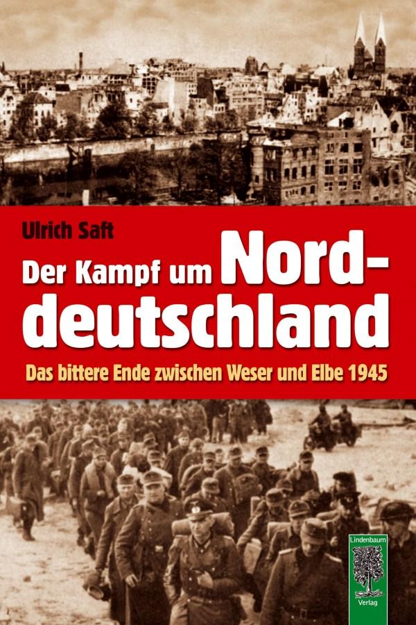 Der Kampf um Norddeutschland. Das bittere Ende zwischen Weser und Elbe 1945. Buch von Ulrich Saft