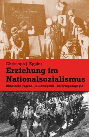 Erziehung im Nationalsozialismus. Bündische Jugend. Hitlerjugend. Reformpädagogik. Buch von Christoph Eppler