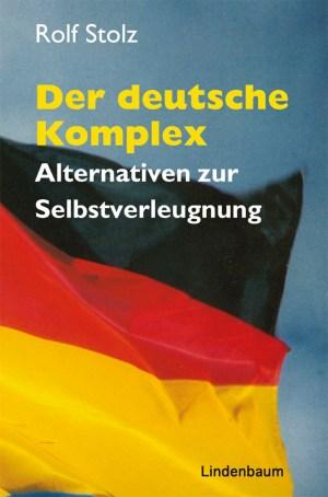 Der deutsche Komplex. Alternativen zur Selbstverleugnung. Buch von Rolf Stolz