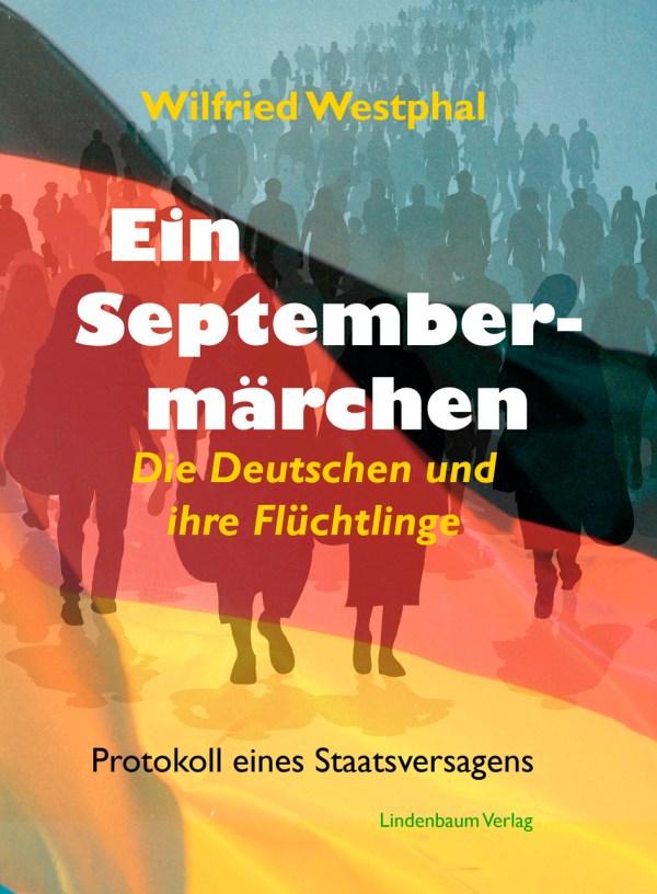 Deutschland - Ein Septembermärchen. Die Deutschen und ihre Flüchtlinge. Protokoll eines Staatsversagens. Buch von Wilfried Westphal