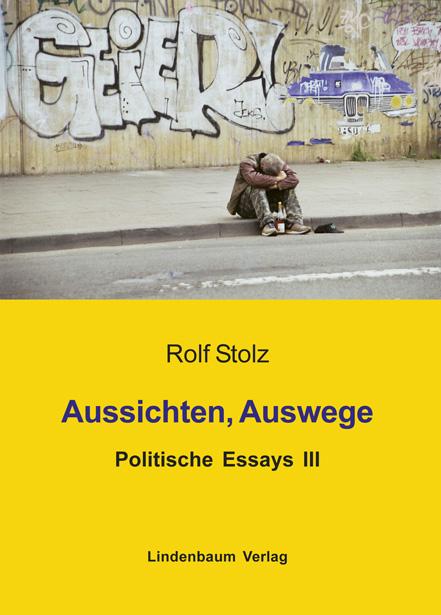 Aussichten, Auswege. Politische Essays III. Buch von Rolf Stolz