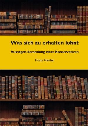 Konservativ: Was sich zu erhalten lohnt. Aussagensammlung eines Konservativen. Buch von Franz Harder