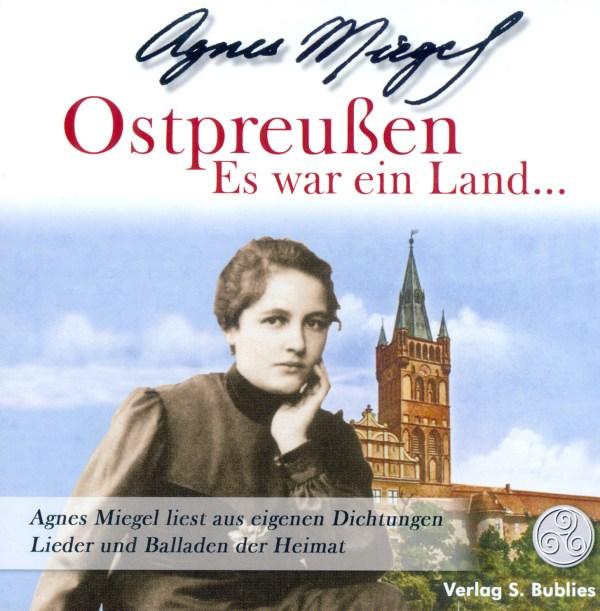 Agnes Miegel: Ostpreußen - Es war ein Land