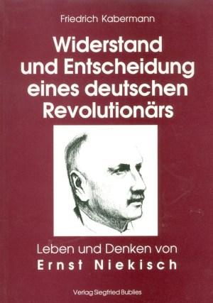 Ernst Niekisch. Widerstand und Entscheidung eines deutschen Revolutionärs. Buch von Friedrich Kabermann