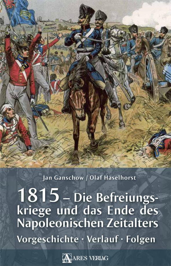 1815 – Die Befreiungskriege und das Ende der napoleonischen Zeitalters
