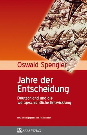 Oswald Spengler: Jahre der Entscheidung