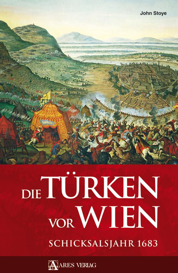 Die Türken vor Wien. Schicksalsjahr 1683