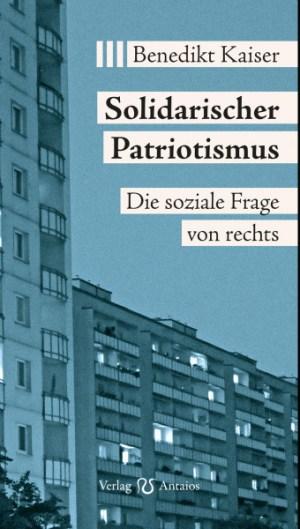 Benedikt Kaiser: Solidarischer Patriotismus. Die soziale Frage von rechts