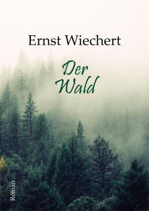 Der Wald. Roman von Ernst Wiechert