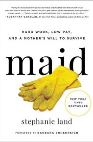 Maid : Hard Work, Low Pay, and a Mother's Will to Survive -